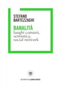 Banalità. Luoghi comuni, semiotica, social network, Stefano Bartezzaghi