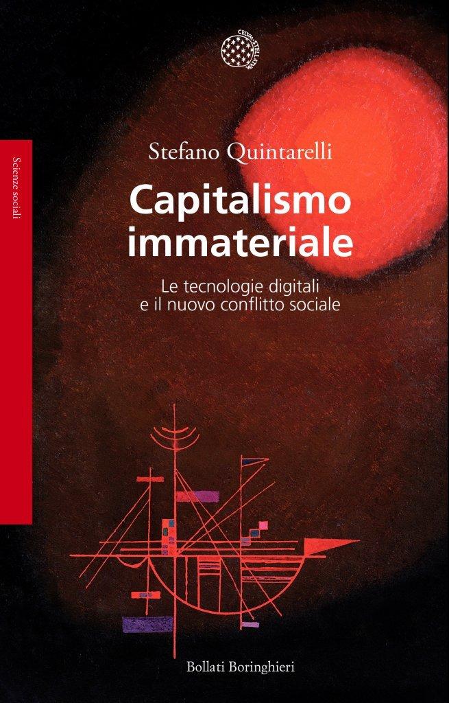 """""""Capitalismo immateriale. Le tecnologie digitali e il nuovo conflitto sociale"""" di Stefano Quintarelli"""