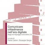 """""""Comunicare cittadinanza nell'era digitale. Saggi sul linguaggio burocratico 2.0"""" a cura di Giuseppe Sergio e Paola Cattani"""