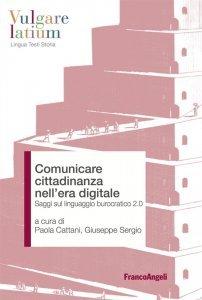 Comunicare cittadinanza nell'era digitale. Saggi sul linguaggio burocratico 2.0, Giuseppe Sergio, Paola Cattani