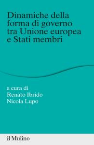 Dinamiche della forma di governo tra Unione europea e Stati membri, Nicola Lupo, Renato Ibrido