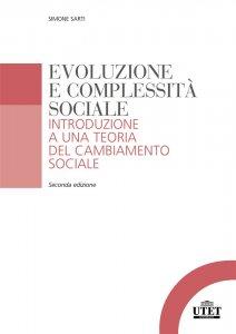 Evoluzione e complessità sociale. Introduzione a una teoria del cambiamento sociale, Simone Sarti