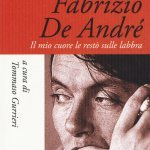 """""""Fabrizio De André. Il mio cuore le restò sulle labbra"""" a cura di Tommaso Gurrieri"""