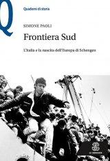 """""""Frontiera sud. L'Italia e la nascita dell'Europa di Schengen"""" di Simone Paoli"""