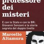 """""""Il professore dei misteri. E con lo Stato e con le BR: Giovanni Senzani e la storia segreta del doppio livello"""" di Marcello Altamura"""