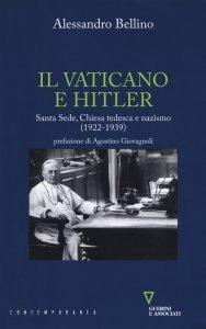 Il Vaticano e Hitler. Santa Sede, Chiesa tedesca e nazismo (1922-1939), Alessandro Bellino