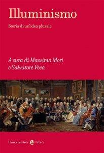 Illuminismo. Storia di un'idea plurale, Massimo Mori, Salvatore Veca