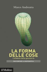 La forma delle cose. L'alfabeto della geometria, Marco Andreatta