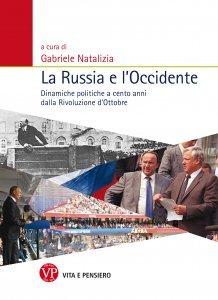 La Russia e l'Occidente. Dinamiche politiche a cento anni dalla Rivoluzione d'Ottobre, Gabriele Natalizia