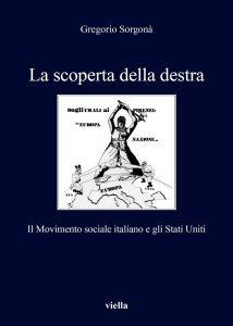 La scoperta della destra. Il Movimento sociale italiano e gli Stati Uniti, Gregorio Sorgonà
