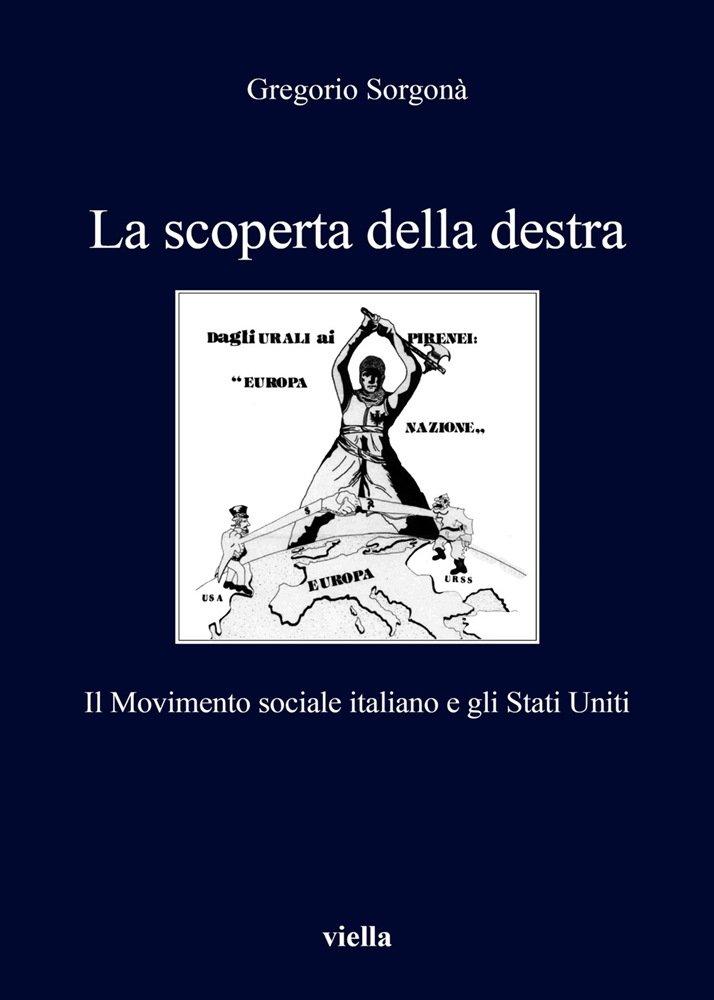 """""""La scoperta della destra. Il Movimento sociale italiano e gli Stati Uniti"""" di Gregorio Sorgonà"""