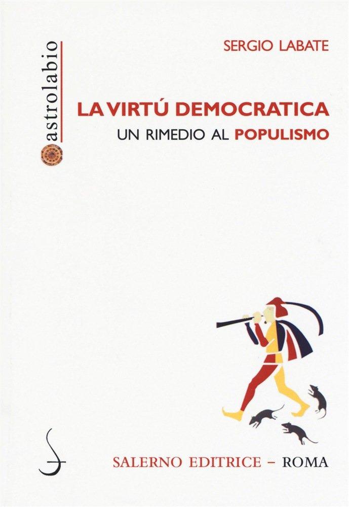 """""""La virtù democratica. Un rimedio al populismo"""" di Sergio Labate"""