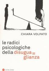 """""""Le radici psicologiche della disuguaglianza"""" di Chiara Volpato"""