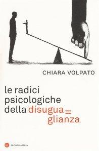 Le radici psicologiche della disuguaglianza, Chiara Volpato