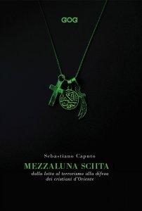 Mezzaluna sciita. Dalla lotta al terrorismo alla difesa dei cristiani d'Oriente, Sebastiano Caputo
