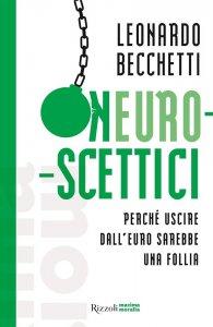 Neuroscettici. Perché uscire dall'euro sarebbe una follia, Leonardo Becchetti