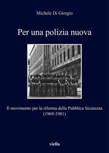 Per una polizia nuova. Il movimento per la riforma della Pubblica Sicurezza (1969-1981), Michele Di Giorgio