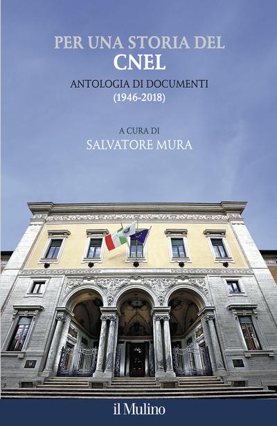 """Per una storia del Cnel. Antologia di documenti (1946-2018)"" a cura di Salvatore Mura"