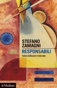 Responsabili. Come civilizzare il mercato, Stefano Zamagni