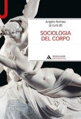 """""""Sociologia del corpo"""" a cura di Angelo Romeo"""