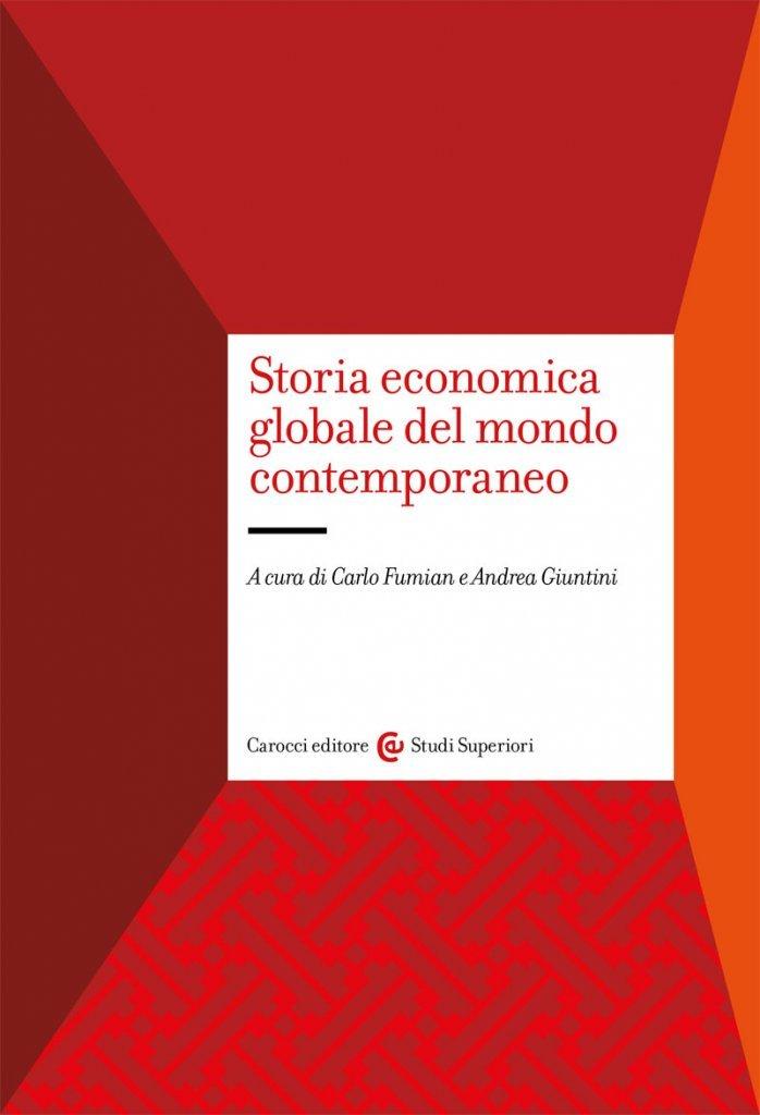 """""""Storia economica globale del mondo contemporaneo"""" a cura di Carlo Fumian e Andrea Giuntini"""