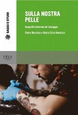 """""""Sulla nostra pelle. Geografia culturale del tatuaggio"""" di Paolo Macchia e Maria Elisa Nannizzi"""