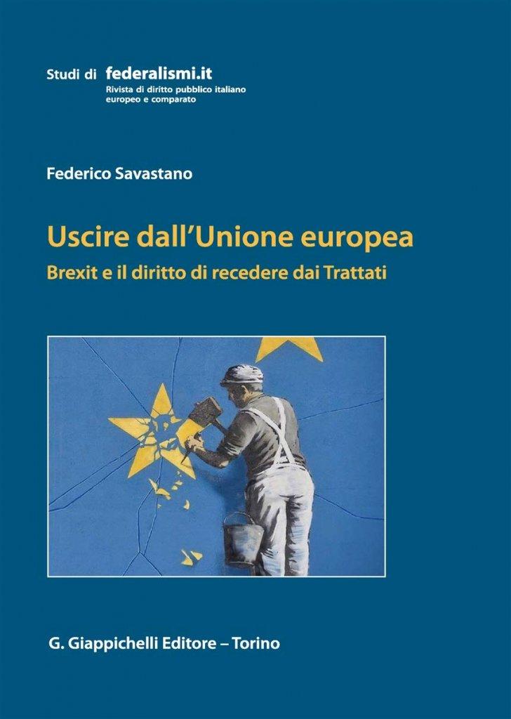 """""""Uscire dall'Unione europea. Brexit e il diritto di recedere dai Trattati"""" di Federico Savastano"""