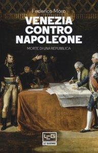 Venezia contro Napoleone. Morte di una Repubblica, Federico Moro