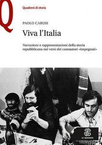 Viva l'Italia. Narrazioni e rappresentazioni della storia repubblicana nei versi dei cantautori «impegnati», Paolo Carusi