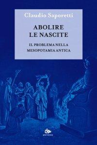 Abolire le nascite. Il problema nella Mesopotamia antica, Claudio Saporetti