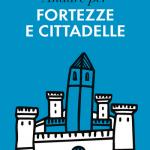 """""""Andare per fortezze e cittadelle"""" di Paola Bianchi"""