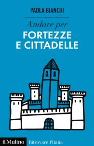 Andare per fortezze e cittadelle, Paola Bianchi