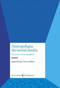Antropologia dei social media. Comunicare nel mondo globale, Angela Biscaldi, Vincenzo Matera