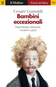 Bambini eccezionali. Superdotati, talentosi, creativi o geni, Cesare Cornoldi