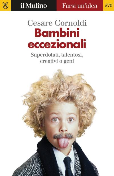 """""""Bambini eccezionali. Superdotati, talentosi, creativi o geni"""" di Cesare Cornoldi"""