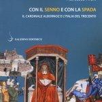 """""""Con il senno e con la spada. Il cardinale Albornoz e l'Italia del Trecento"""" di Francesco Pirani"""