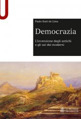 """""""Democrazia. L'invenzione degli antichi e gli usi dei moderni"""" di Paulo Butti de Lima"""