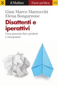 Disattenti e iperattivi. Cosa possono fare genitori e insegnanti, Gian Marco Marzocchi, Elena Bongarzone