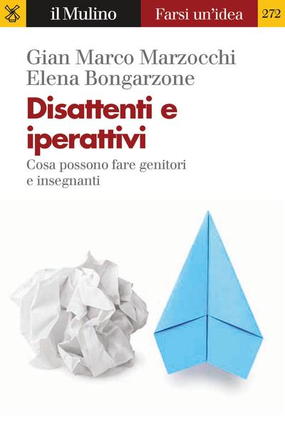 """""""Disattenti e iperattivi. Cosa possono fare genitori e insegnanti"""" di Gian Marco Marzocchi e Elena Bongarzone"""