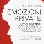 """""""Emozioni private. Lucio Battisti, una biografia psicologica"""" di Amalia Mancini"""