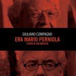 """""""Era Mario Perniola. Storia di un'amicizia"""" di Giuliano Compagno"""