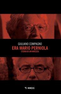 Era Mario Perniola. Storia di un'amicizia, Giuliano Compagno
