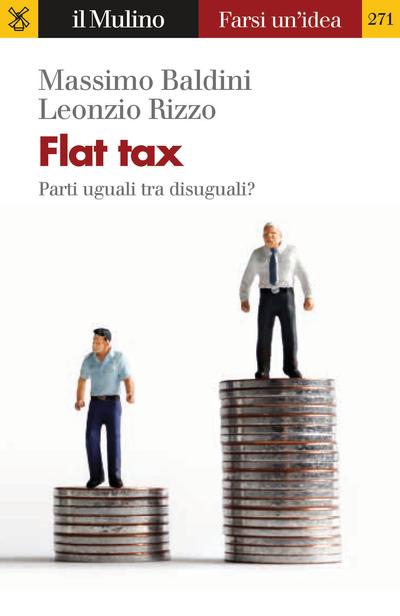 """""""Flat tax. Parti uguali tra disuguali?"""" di Massimo Baldini e Leonzio Rizzo"""