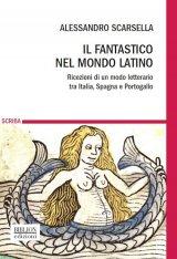 """""""Il fantastico nel mondo latino. Ricezioni di un modo letterario tra Italia, Spagna e Portogallo"""" di Alessandro Scarsella"""