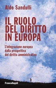 Il ruolo del diritto in Europa. L'integrazione europea dalla prospettiva del diritto amministrativo, Aldo Sandulli