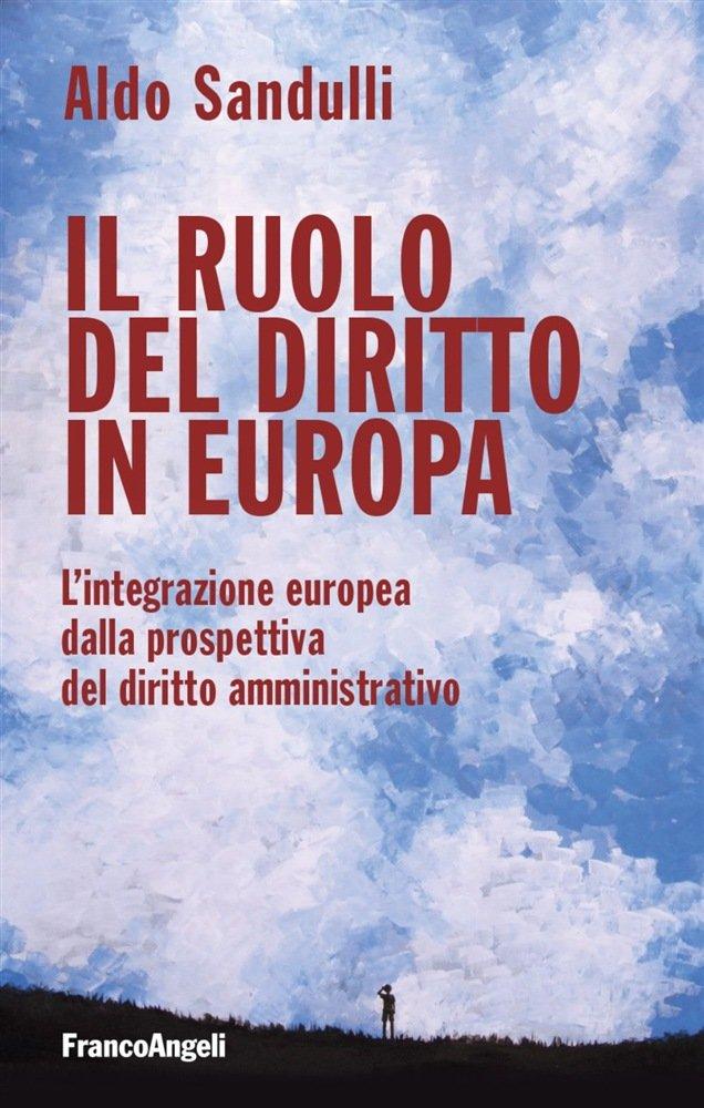"""""""Il ruolo del diritto in Europa. L'integrazione europea dalla prospettiva del diritto amministrativo"""" di Aldo Sandulli"""