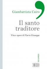 """""""Il Santo traditore. Vita e opere di Flavio Giuseppe"""" di Giambattista Cairo"""