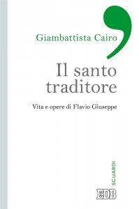 Il Santo traditore. Vita e opere di Flavio Giuseppe, Giambattista Cairo