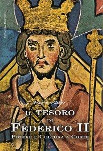 Il tesoro di Federico II. Potere e cultura a corte, Valentina Certo