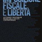 """""""Imposizione fiscale e libertà. Sottrarre e ridistribuire risorse nella società contemporanea"""" a cura di Daniele Velo Dalbrenta"""